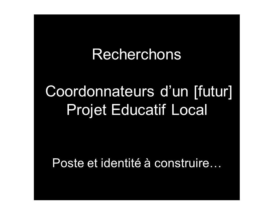 Recherchons Coordonnateurs d'un [futur] Projet Educatif Local Poste et identité à construire…